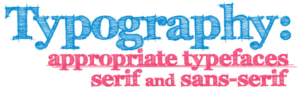 Typography Appropriate Typefaces - Serif and Sans-Serif